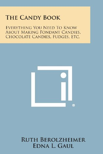 The Candy Book: Everything You Need to Know about Making Fondant Candies, Chocolate Candies, Fudges, Etc.