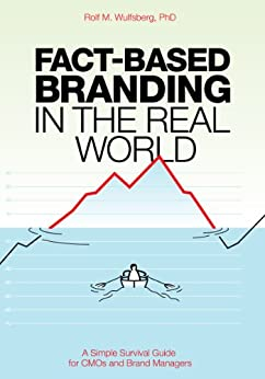 Fact-Based Branding in the Real World: A Simple Survival Guide for CMOs and Brand Managers by [Wulfsberg, Rolf M.]