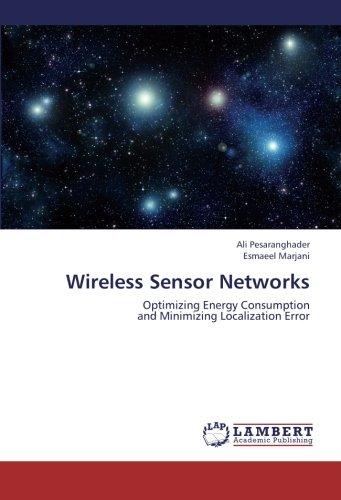 Wireless Sensor Networks: Optimizing Energy Consumption  and Minimizing Localization Error by LAP LAMBERT Academic Publishing