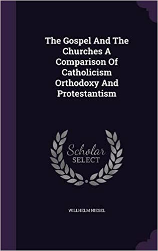Book The Gospel And The Churches A Comparison Of Catholicism Orthodoxy And Protestantism