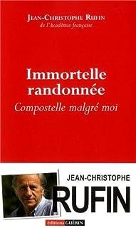 Immortelle randonnée : Compostelle malgré moi, Rufin, Jean-Christophe