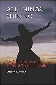 All Things Shining: An Oral History Of The Films Of Terrence Malick por Paul Maher Jr.