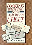 Cooking with the New American Chefs, Brown, Ellen, 0060153733