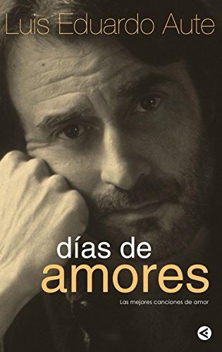 Descargar Libro Días De Amores: Las Mejores Canciones De Amor Luis Eduardo Aute