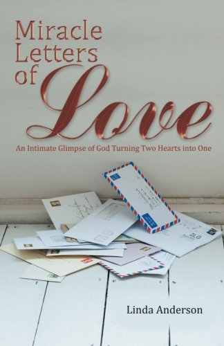 Miracle Letters of Love: An Intimate Glimpse of God Turning Two Hearts into One