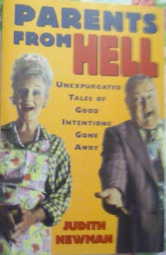 Parents from Hell: Unexpurgated Tales of Good Intentions Gone Awry, Newman, Judith
