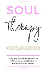 Soul Therapy: Couples Edition: A 365 day journal for couples to self explore, connect & get to know each other better. Paperback