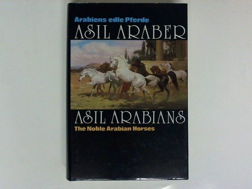 Asil Araber/Asil Arabians III: Arabiens edle Pferde/The Noble Arabian Horses. Eine Dokumentation. Text Dt. Engl. u. Arab