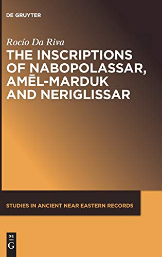The Inscriptions of Nabopolassar, Amel-Marduk and Neriglissar (Studies in Ancient Near Eastern Records)