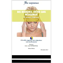 NOS MIGRAINES, guérir sans médicament: 3 ième édition (French Edition)