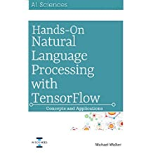 Natural Language Processing: Hands On Natural Language Processing with Python and TensorFlow: Concepts and Applications