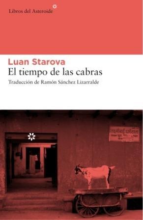 El tiempo de las cabras (Libros del Asteroide) (Spanish Edition) [Luan Starova] (Tapa Blanda)