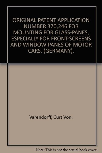 ORIGINAL PATENT APPLICATION NUMBER 370,246 FOR MOUNTING FOR GLASS-PANES, ESPECIALLY FOR FRONT-SCREENS AND WINDOW-PANES OF MOTOR CARS. (GERMANY).