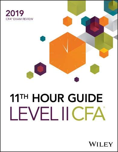 - Wiley 11th Hour Guide for 2019 Level II CFA Exam