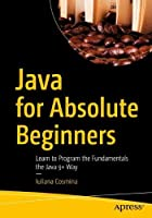 Java for Absolute Beginners: Learn to Program the Fundamentals the Java 9+ Way Front Cover