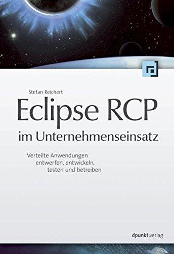 Eclipse RCP im Unternehmenseinsatz: Verteilte Anwendungen entwerfen, entwickeln, testen und betreiben