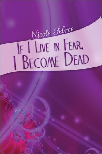 If I Live in Fear, I Become Dead by Nicole Sebree (2008-03-24)