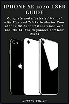 iPhone SE 2020 User Guide: Complete and Illustrated Manual with ...
