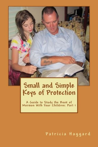 Small and Simple Keys of Protection: Part 1: A Guide to Study the Book of Mormon With Your Children (Volume 1) -  Patricia Haggard, Study Guide, Paperback