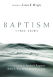 Baptism: Three Views (Spectrum  Multiview Book Series)