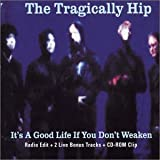 It's a Good Life If You by Tragically Hip (2002-11-19)