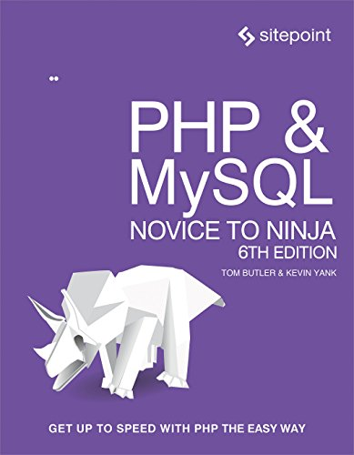 PHP & MySQL: Novice to Ninja: Get Up to Speed With PHP the Easy Way, 6th Edition