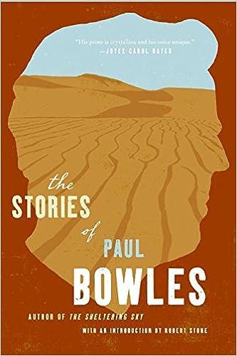 The Stories Of Paul Bowles Paul Bowles Robert Stone