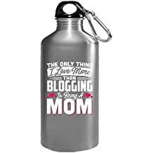 The Only Thing I Love More Than Blogging Being A Mom - Water Bottle