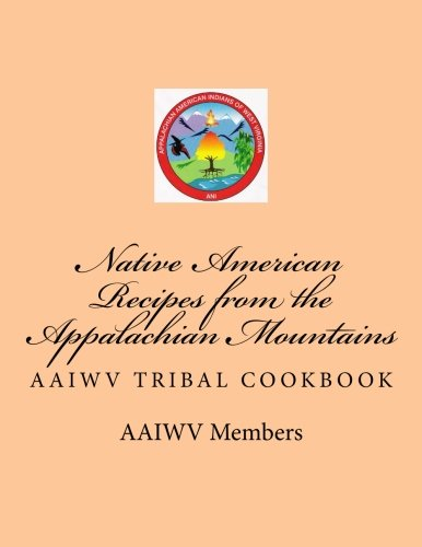 Native American Recipes from the Appalachian Mountains: AAIWV Tribal Cookbook by Tribal Members