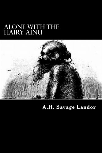 (Alone with the Hairy Ainu: 3,800 Miles on a Pack Saddle in Yezo and the Cruise to the Kurile Islands)