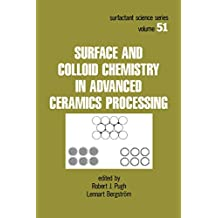 Surface and Colloid Chemistry in Advanced Ceramics Processing (Surfactant Science Book 51)