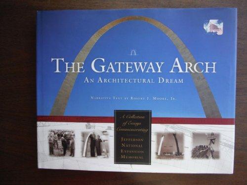 - Gateway Arch: An Architectural Dream