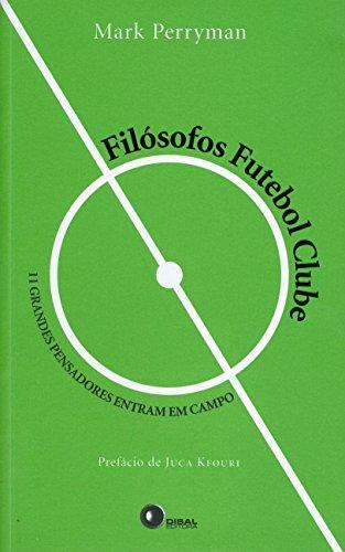 Filósofos Futebol Clube. 11 Grandes Pensadores Entram em Campo