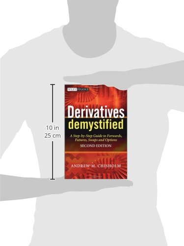 Derivatives Demystified: A Step-by-Step Guide to Forwards, Futures, Swaps and Options