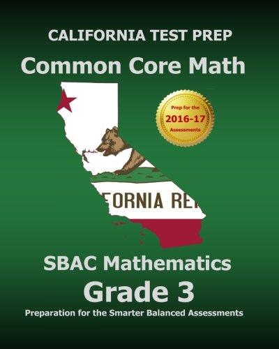 CALIFORNIA TEST PREP Common Core Math SBAC Mathematics Grade 3: Preparation For The Smarter Balanced Assessments