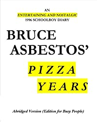Bruce Asbestos' Pizza Years: Abridged Version (Edition for Busy People) (English Edition)