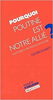 Pourquoi Poutine est notre allié ? : Anatomie dune passion française