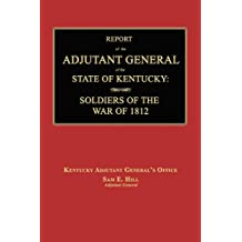 Report of the Adjutant General of the State of Kentucky: Soldiers of the War of 1812., with a New Added Index.