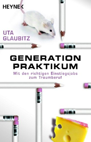 Generation Praktikum: Mit den richtigen Einstiegsjobs zum Traumberuf