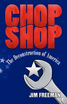 Chop Shop: The Deconstruction of America by [Freeman, Jim]