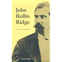 John Rollin Ridge: His Life and Works