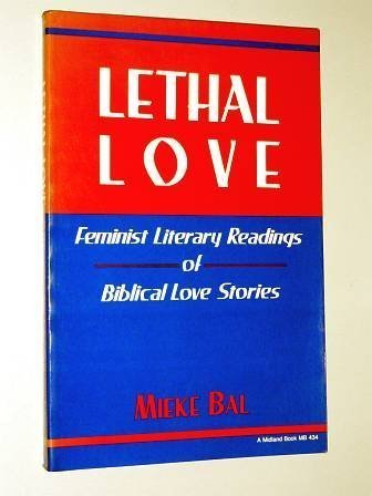 Lethal Love: Feminist Literary Readings of Biblical Love Stories (Indiana Studies in Biblical Literature) (French Editio