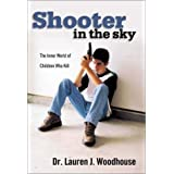 Shooter in the Sky : The Inner World of Children Who Kill