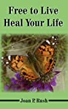 img - for Free to Live - Heal Your Life book / textbook / text book