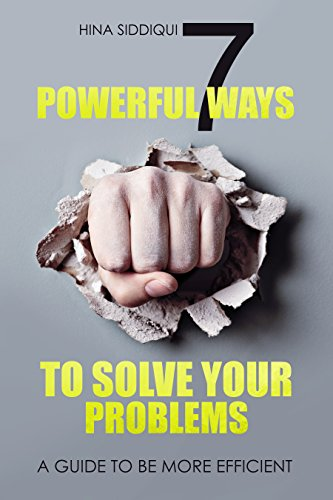 Book: 7 Powerful Ways to Solve your Problems - A Guide to be more efficient by Hina Siddiqui