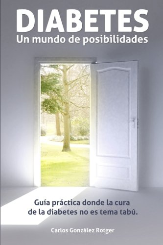 DIABETES: Un mundo de posibilidades: Guia practica donde la cura de la diabetes no es tema tabu (Spanish Edition)