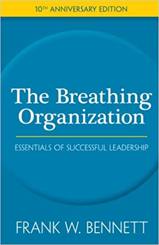 The breathing organization a blueprint for business success in the breathing organization a blueprint for business success in the 21st century frank w bennett 9781434808363 amazon books malvernweather