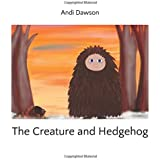 The Creature and Hedgehog (The Creature of Llynlas Forest)