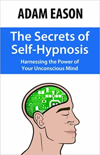 The Secrets of Self-Hypnosis: Harnessing the Power of Your