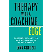 Therapy with a Coaching Edge Partnership, Action, and Possibility in Every Session